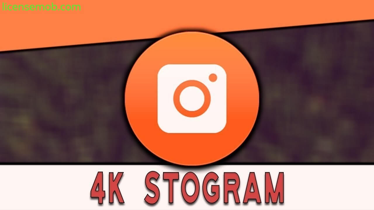 4K Stogram Full Crack Key Latest Version